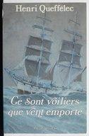 Ce sont voiliers que vent emporte : roman biographique / Henri Queffélec