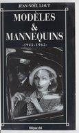 Modèles et mannequins : 1945-1965 / Jean-Noël Liaut ; [avec un témoignage de Jeanloup Sieff]