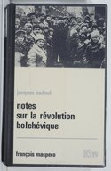 Notes sur la révolution bolchévique : Octobre 1917-Janvier 1919 / Capitaine Jacques Sadoul,...