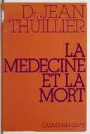 La médecine et la mort / Jean Thuillier