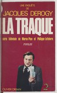 La traque : une enquête / de Jacques Derogy ; d'après une série télévisée de Philippe Lefebvre et Marco Pico