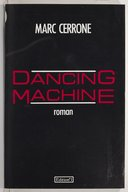 Dancing machine : roman / Marc Cerrone