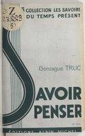 Savoir penser / Gonzague Truc