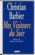 Mes visiteurs du soir / [propos recueillis et présentés par] Christian Barbier...