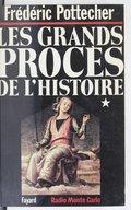 Les grands procès de l'histoire. 1 / Frédéric Pottecher