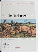 Le Trégor / avec Jean-Pierre Le Dantec et Georges Minois ; dessins de Loustal
