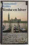 Venise en hiver : roman / Emmanuel Roblès,...