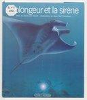 Le plongeur et la sirène / texte de Geneviève Huriet ; ill. de Jean-Paul Fernandez