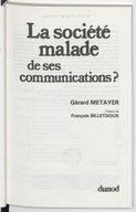 La société malade de ses communications ? / Gérard Métayer ; préface de François Billetdoux