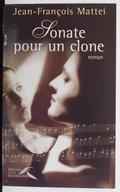 Sonate pour un clone : roman / Jean-François Mattei