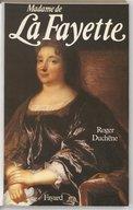 Mme de La Fayette : la romancière aux cent bras / Roger Duchêne