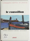 Le Roussillon / avec Georges-Emmanuel Clancier et Alice Marcet ; dessins de Loustal