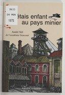 J'étais enfant au pays minier / André Stil,... ; illustrations de Françoise Boudignon