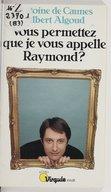 Vous permettez que je vous appelle Raymond ? / Antoine de Caunes, Albert Algoud