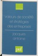 Valeurs de société et stratégies des entreprises : essai de prospective / Jacques Antoine