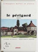 Le Périgord noir / avec Claude Michelet et Anne-Marie Cocula ; dessins de Loustal