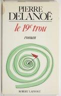 Le 19e trou : roman / Pierre Delanoë