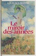 Le miroir des années / Louis Bourgeois ; présenté par Jeannine Balland