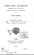 Code civil allemand promulgué le 18 août 1896, entré en vigueur le 1er janvier 1900. 1 / traduit et annoté par C. Bufnoir, J. Challamel, J. Drioux, F. Gény, P. Hamel, H. Lévy-Ullmann, R. Saleilles