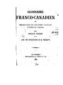 Glossaire franco-canadien : et vocabulaire de locutions vicieuses usitées au Canada ([Reprod.]) / par Oscar Dunn ; avec une introduction de M. [Louis] Fréchette