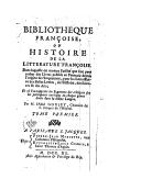 Bibliotheque françoise ou Histoire de la litterature françoise : dans laquelle on montre l'utilité que l'on peut retirer des livres publiés en françois depuis l'origine de l'imprimerie.... Tome premier / par M. l'abbé...