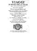 Viaggi di Pietro della Valle il Pellegrino : con minuto ragguaglio di tutte le cose notabili osservate in essi, de scritti da lui medesimo in 54 lettere familiari, da diversi luoghi della intrapresa peregrinatione, mandate...