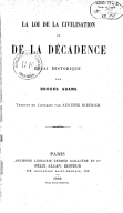 La loi de la civilisation et de la décadence : essai historique / par Brooks Adams ; traduit de l'anglais par Auguste Dietrich