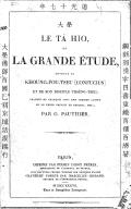 Le tá hio, ou La grande étude : le premier des quatre livres de philosophie morale et politique de la Chine / ouvrage de Khoung-Fou-Tseu, [confucius] et de son disciple Thseng-Tseu ; traduit en françois avec une version...