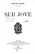 """""""Sub Jove"""" : chasses, pêches, excursions, voyages / Adrien Marx ; avec une préface de Pierre Loti"""