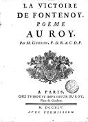 La victoire de Fontenoy, poëme au Roy , par M. Guerin, P. D. R. A. C. D. P.