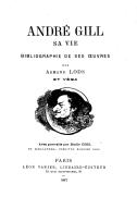 André Gill : sa vie, bibliographie de ses oeuvres / par Armand Lods et Véga ; avec portrait par Émile Cohl et caricatures inédites d'André Gill