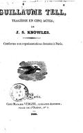 Guillaume Tell ; tragédie en 5 actes ; de J. S. Knowles. Conforme aux représentations données à Paris