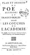 Plan et dessein du poème allégorique et tragico-burlesque, intitulé Les Couches de l'Académie. . Par Messire Antoine Furetiére, Abbé de Chalivoy, de l'Académie Françoise.