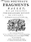 Les nouveaux fragments , ballet, mis au théâtre par l'Académie royale de musique, le mardy 19e jour de juillet 1729