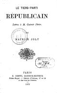Le Tiers-parti républicain : lettres à M. Casimir Périer / par Maurice Joly