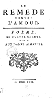 Le remede contre l'amour . Poëme, en quatre chants, dedié aux dames aimables