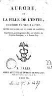 Aurore ou La fille de l'enfer , comédie en trois actes, imitée de l'allemand du comte de Saaüden ; représentée pour la première fois, sur le théâtre des Variétés-Étrangères, le 26 février 1807