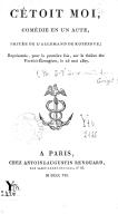 C'étoit moi , comédie en 1 acte, imitée de l'allemand de Kotzebue ; représentée, pour la première fois, sur le théâtre des Variétés-Étrangères, le 25 mai 1807