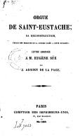Orgue de Saint-Eustache, sa reconstruction, emploi des produits de la loterie tirée à cette occation : lettre adressée à M. Eugène Süe / par J.-Adrien de La Fage