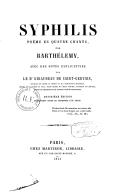 Syphilis : poëme en quatre chants (4e édition entièrement revue et augmentée d'un chant) / par Barthélemy ; avec des notes explicatives par le Dr Giraudeau de Saint-Gervais,...