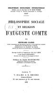Philosophie sociale et religion d'Auguste Comte / par Edward Caird,... ; ouvrage trad. de l'anglais par Miss May Crum et par Charles Rossigneux,... ; préf. de Emile Boutroux,...