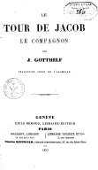 Le Tour de Jacob le compagnon, par J. Gotthelf, traduction libre de l'allemand