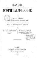 Manuel d'ophtalmologie, par le Dr E. Fuchs,... Traduit sur la 2e édition allemande par le Dr C. Lacompte,... le Dr L. Leplat,...