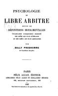 Psychologie du libre arbitre ; suivie de : Définitions fondamentales, vocabulaire logiquement ordonné des idées les plus générales et des idées les plus abstraites / par Sully Prudhomme,...