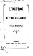 L'octroi de la ville de Saumur / par Charles Delaunay