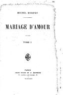 Mariage d'amour : roman. Tome 1 / par M. Morphy ; [ill. par Riou]