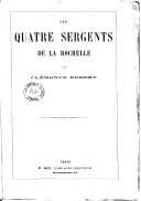 Les quatre sergents de La Rochelle / par Clémence Robert...