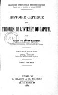 Histoire critique des théories de l'intérêt du capital. Tome 1 / par Eugen von Böhm-Bawerk,... ; traduit sur la 2e édition par Joseph Bernard,...