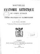 Nouvelle anatomie artistique du corps humain. Cours pratique et élémentaire / par le Dr Paul Richer,...