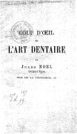 Coup d'oeil sur l'art dentaire / par Jules Noël,...